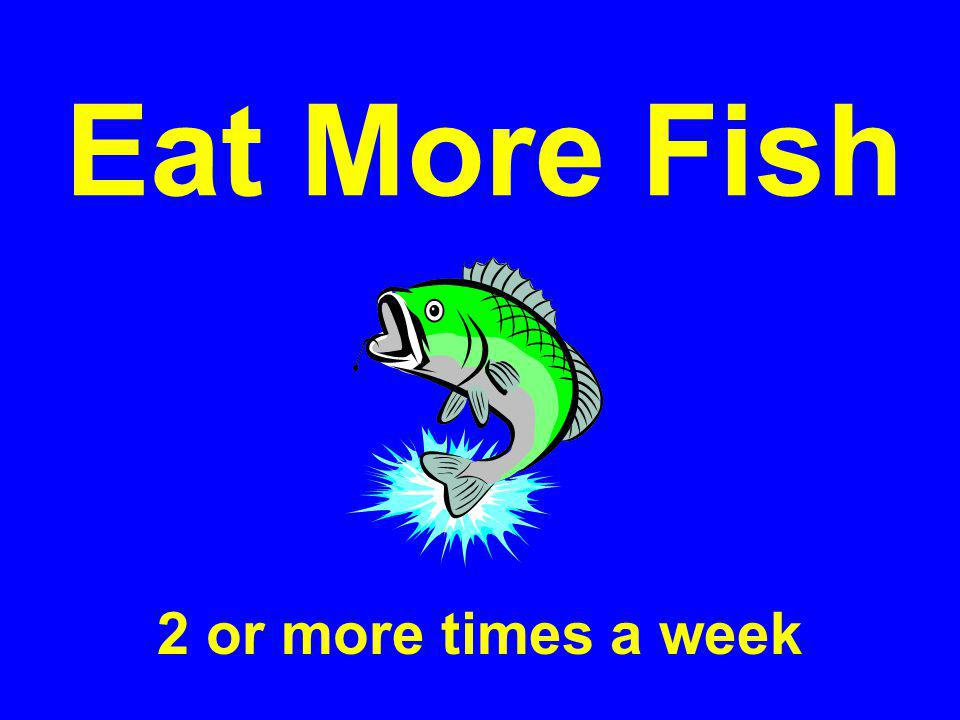 Eat More Fish 2 or more times a week