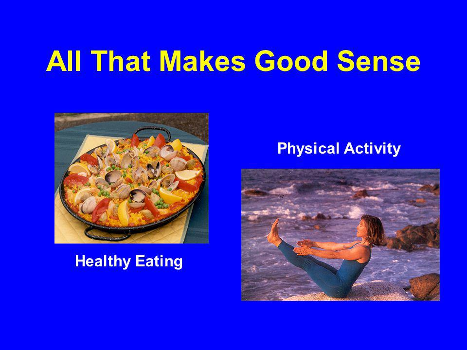 All That Makes Good Sense Healthy Eating Physical Activity