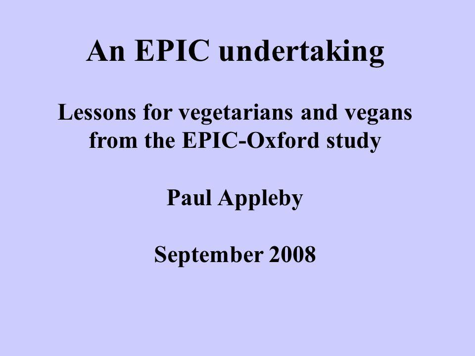 An EPIC undertaking Lessons for vegetarians and vegans from the EPIC-Oxford study Paul Appleby September 2008