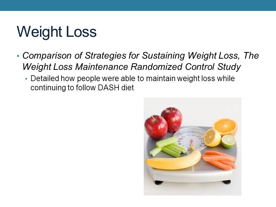 Weight Loss Comparison of Strategies for Sustaining Weight Loss, The Weight Loss Maintenance Randomized Control Study Detailed how people were able to maintain weight loss while continuing to follow DASH diet