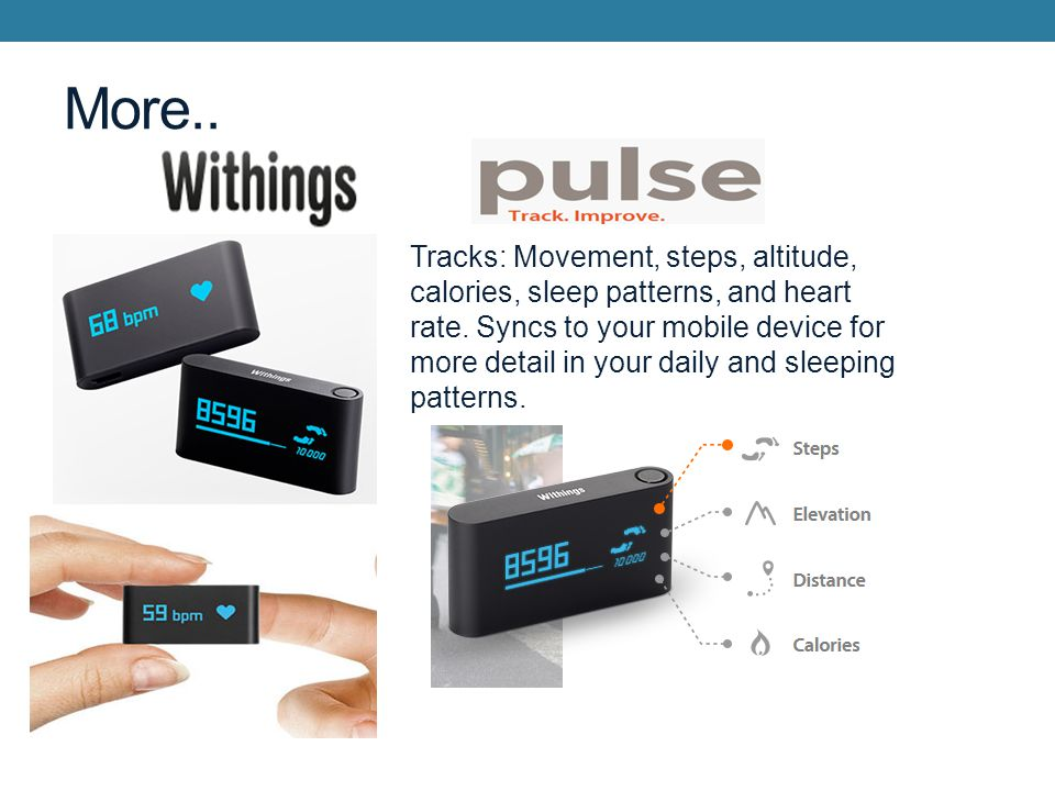 More.. Tracks: Movement, steps, altitude, calories, sleep patterns, and heart rate.