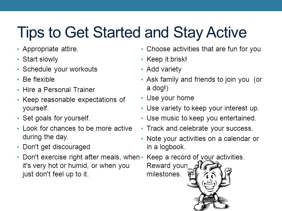 Tips to Get Started and Stay Active Appropriate attire.