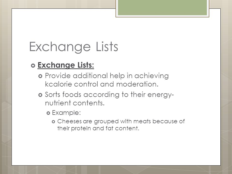 Exchange Lists Exchange Lists: Provide additional help in achieving kcalorie control and moderation.