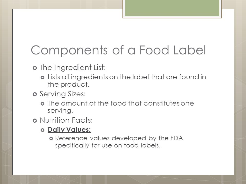 Components of a Food Label The Ingredient List: Lists all ingredients on the label that are found in the product.