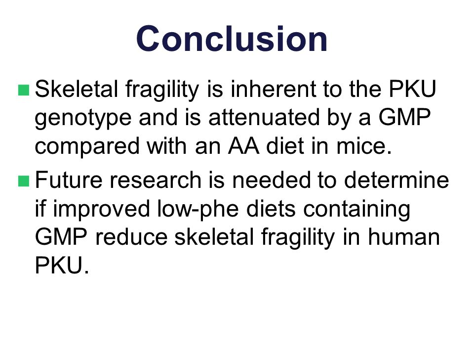 Conclusion Skeletal fragility is inherent to the PKU genotype and is attenuated by a GMP compared with an AA diet in mice.