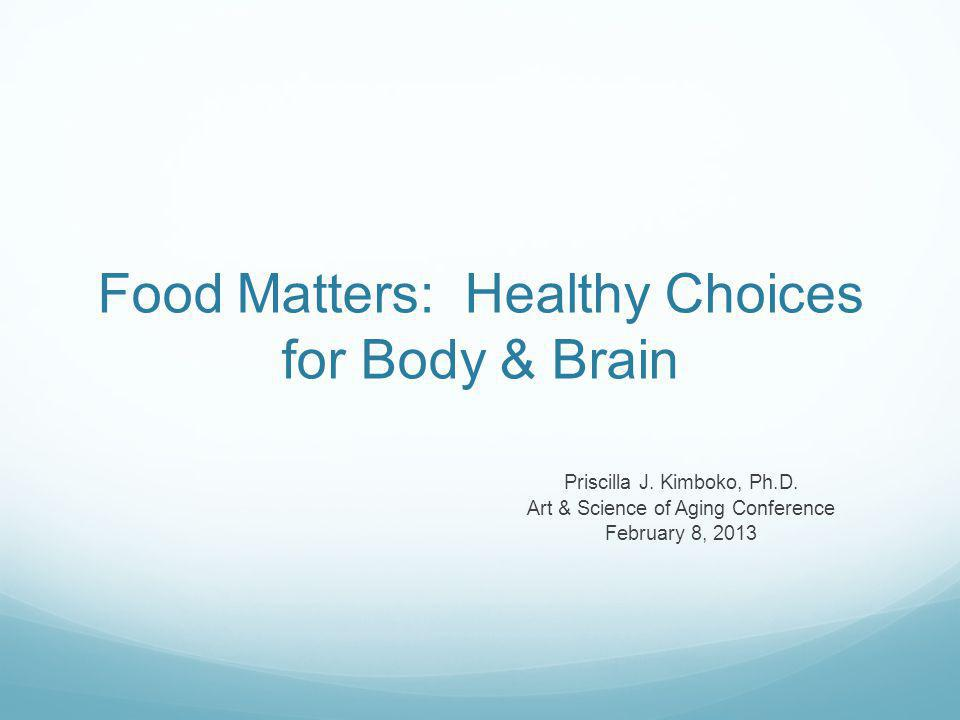 Food Matters: Healthy Choices for Body & Brain Priscilla J.