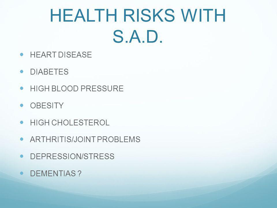 HEALTH RISKS WITH S.A.D.
