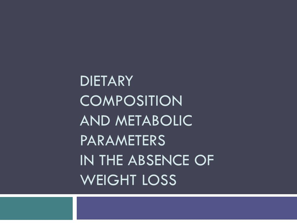DIETARY COMPOSITION AND METABOLIC PARAMETERS IN THE ABSENCE OF WEIGHT LOSS