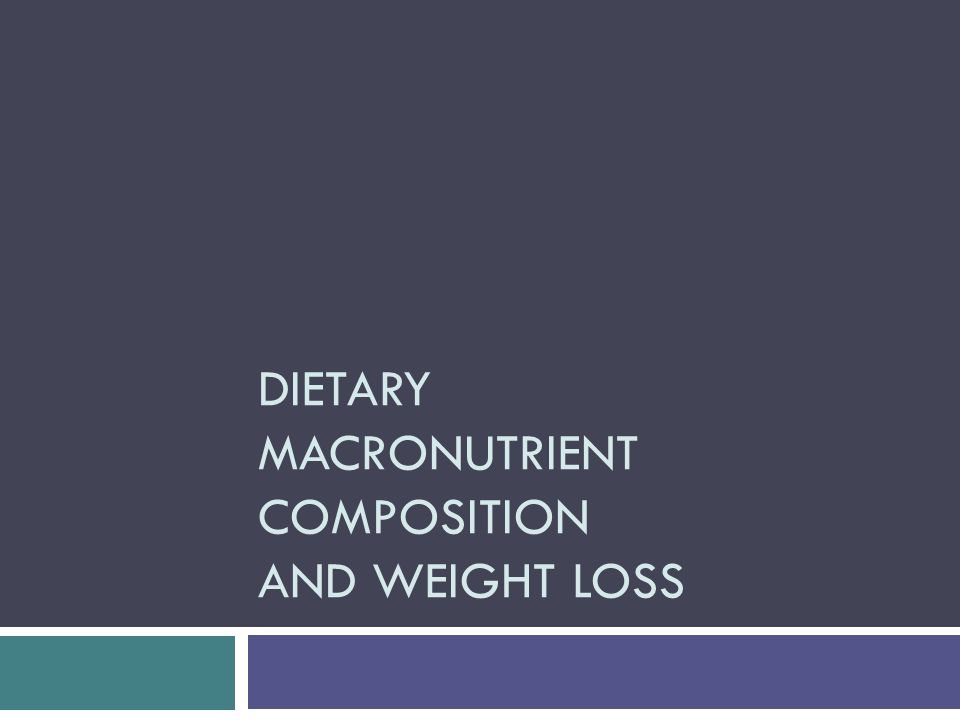 DIETARY MACRONUTRIENT COMPOSITION AND WEIGHT LOSS