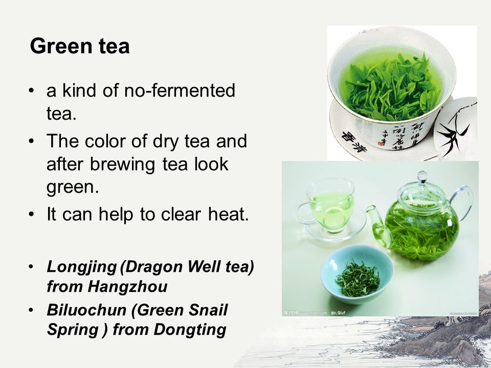 Green tea a kind of no-fermented tea. The color of dry tea and after brewing tea look green.