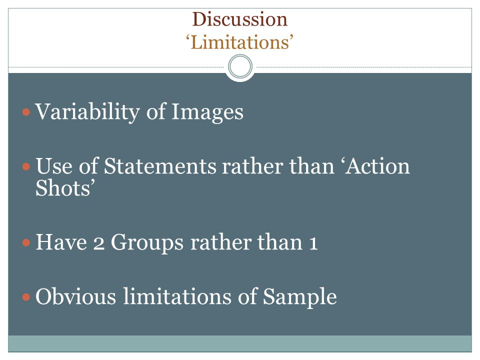 Discussion Limitations Variability of Images Use of Statements rather than Action Shots Have 2 Groups rather than 1 Obvious limitations of Sample