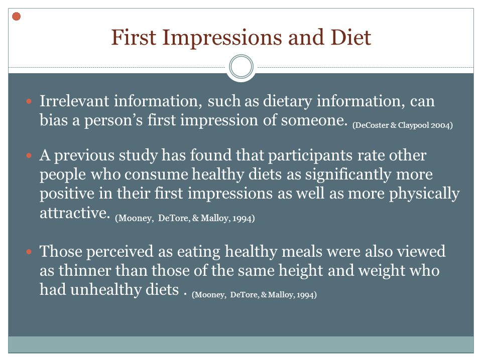 First Impressions and Diet Irrelevant information, such as dietary information, can bias a persons first impression of someone.