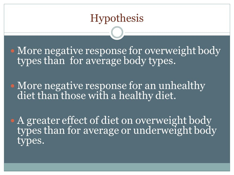 Hypothesis More negative response for overweight body types than for average body types.