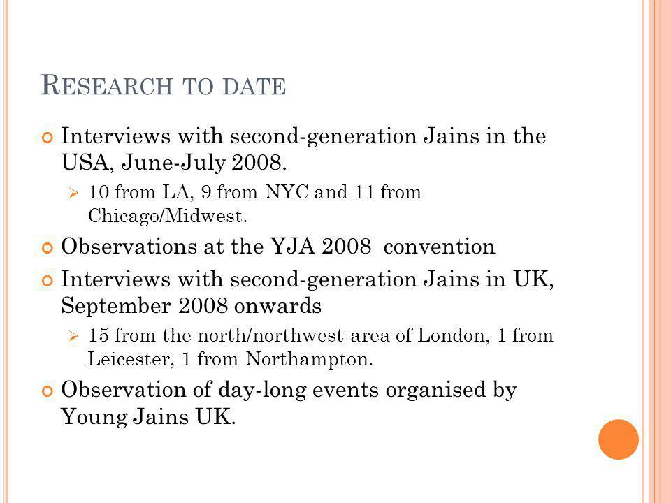 R ESEARCH TO DATE Interviews with second-generation Jains in the USA, June-July 2008.