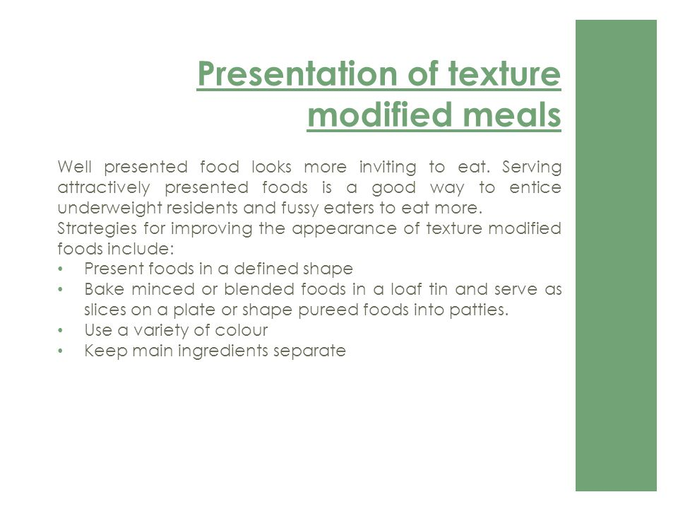 Presentation of texture modified meals Well presented food looks more inviting to eat.