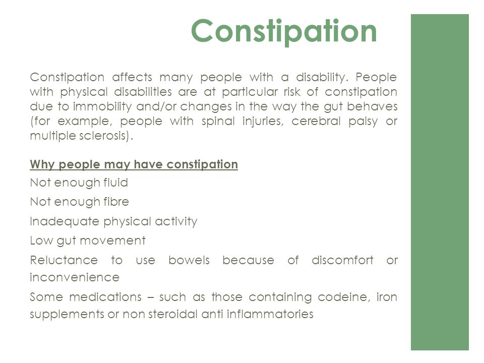 Constipation Constipation affects many people with a disability.
