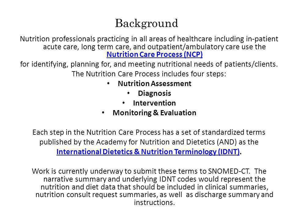 Background Nutrition professionals practicing in all areas of healthcare including in-patient acute care, long term care, and outpatient/ambulatory care use the Nutrition Care Process (NCP) Nutrition Care Process (NCP) for identifying, planning for, and meeting nutritional needs of patients/clients.