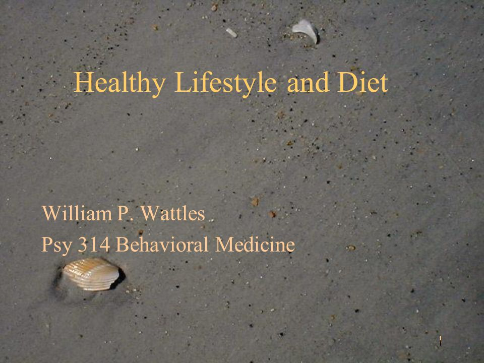 1 1 Healthy Lifestyle and Diet William P. Wattles Psy 314 Behavioral Medicine
