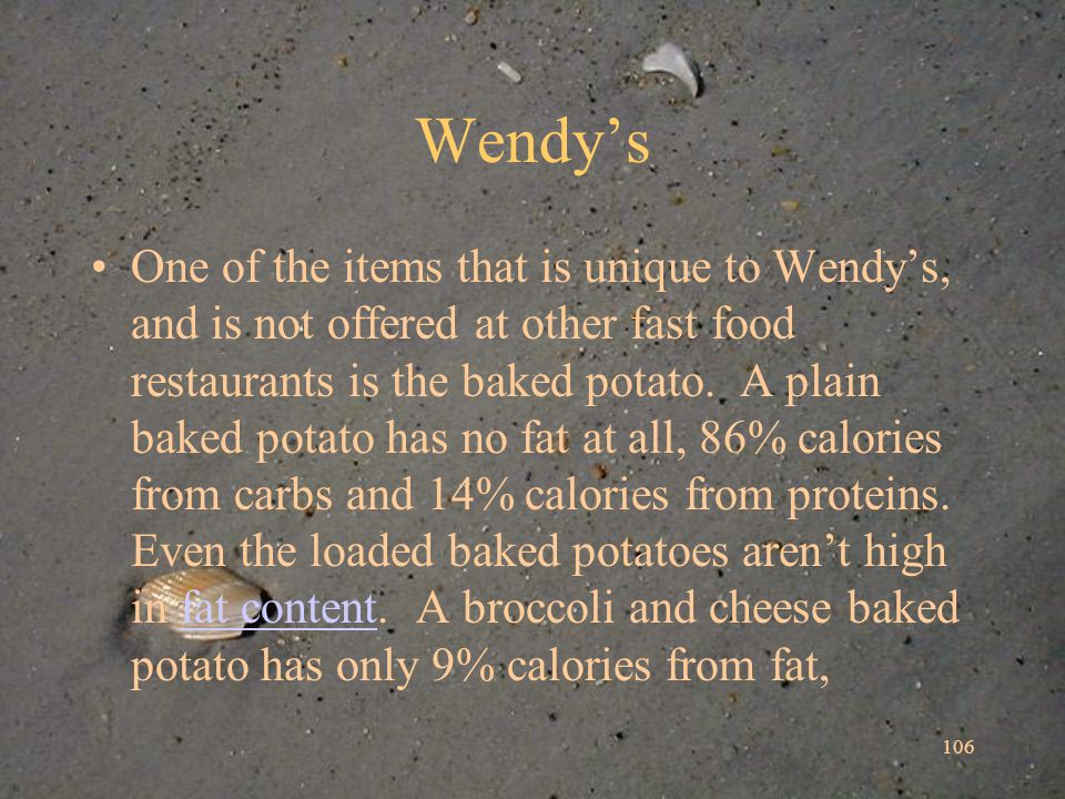 106 Wendys One of the items that is unique to Wendys, and is not offered at other fast food restaurants is the baked potato.