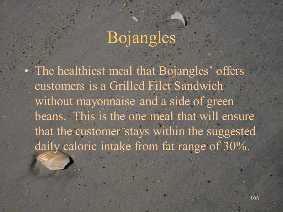 108 Bojangles The healthiest meal that Bojangles offers customers is a Grilled Filet Sandwich without mayonnaise and a side of green beans.