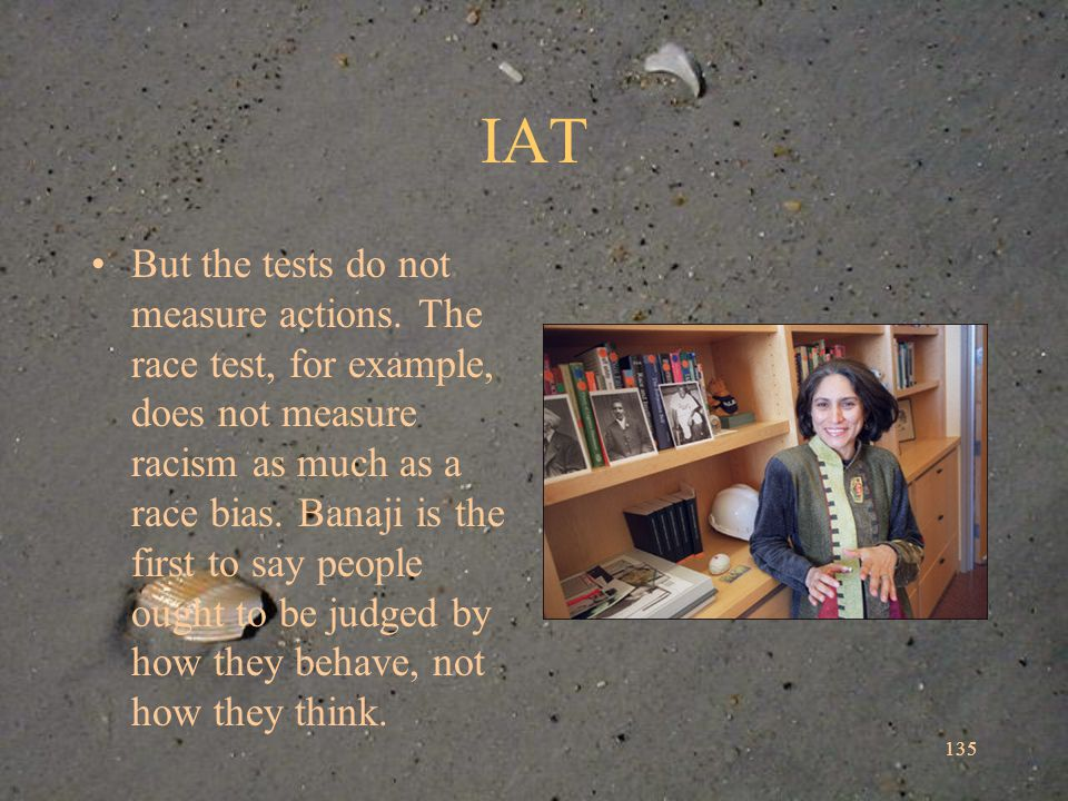IAT But the tests do not measure actions.