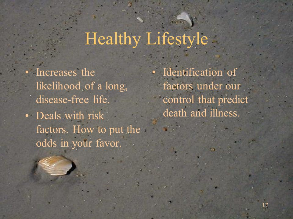 17 3 Healthy Lifestyle Increases the likelihood of a long, disease-free life.