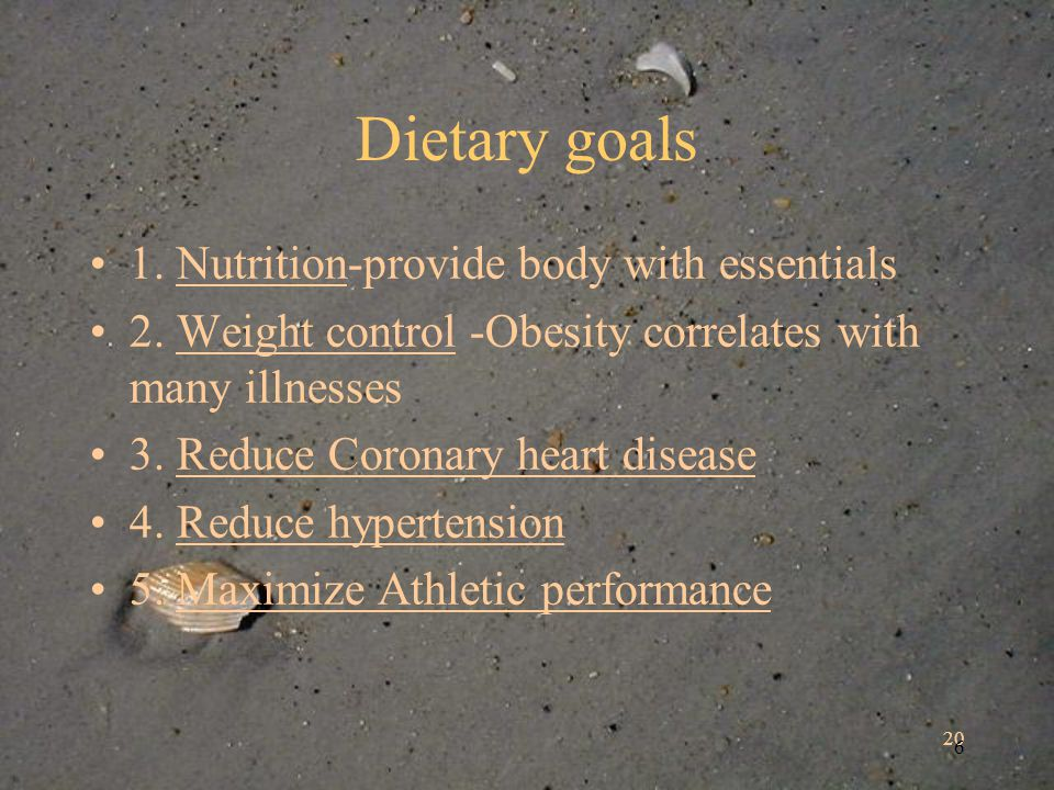 20 6 Dietary goals 1. Nutrition-provide body with essentials 2.