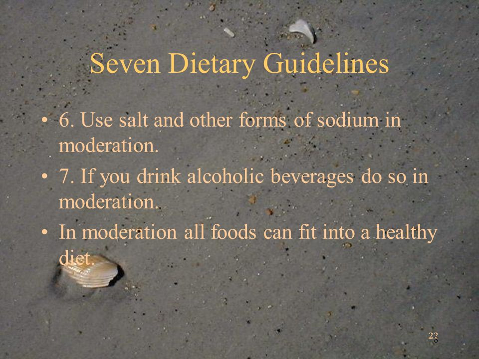 22 8 Seven Dietary Guidelines 6. Use salt and other forms of sodium in moderation.