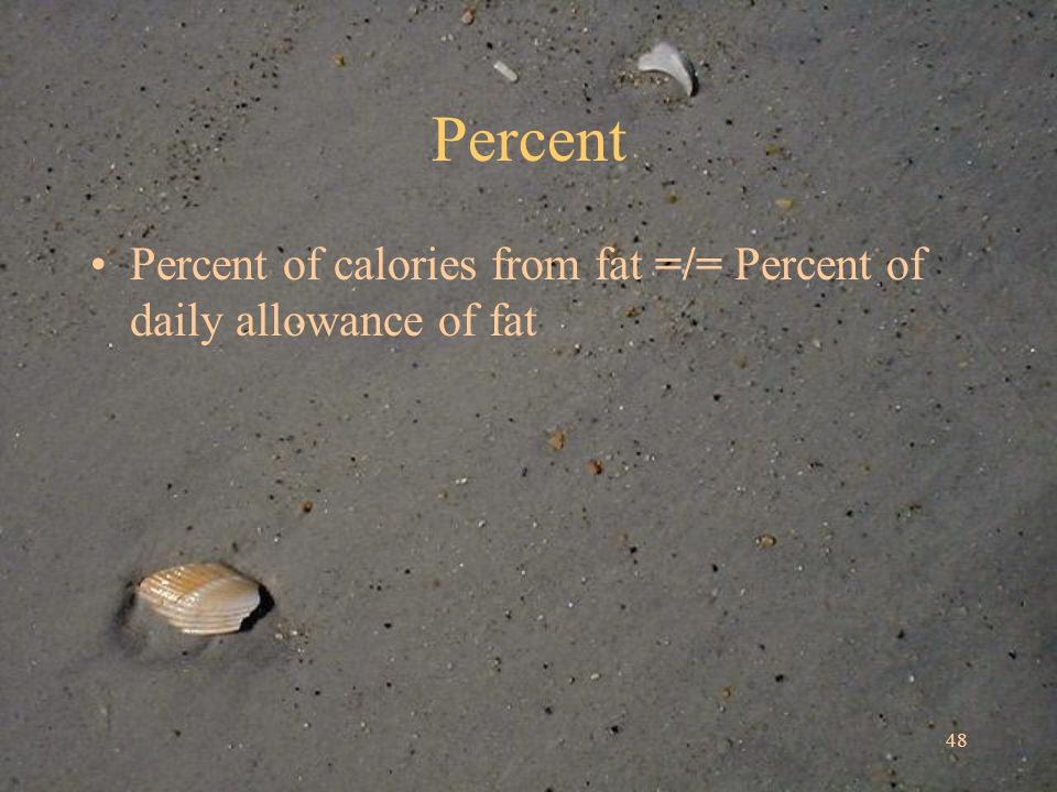 48 Percent Percent of calories from fat =/= Percent of daily allowance of fat