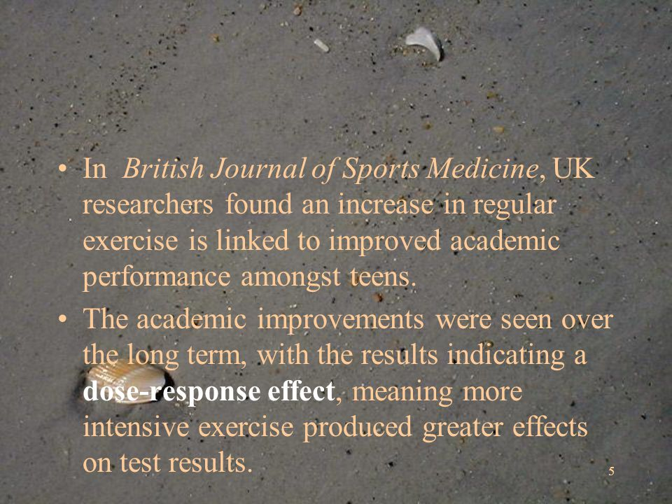 In British Journal of Sports Medicine, UK researchers found an increase in regular exercise is linked to improved academic performance amongst teens.