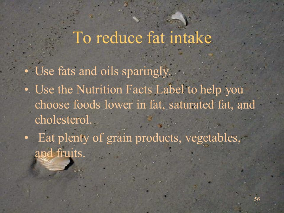 56 25 To reduce fat intake Use fats and oils sparingly.
