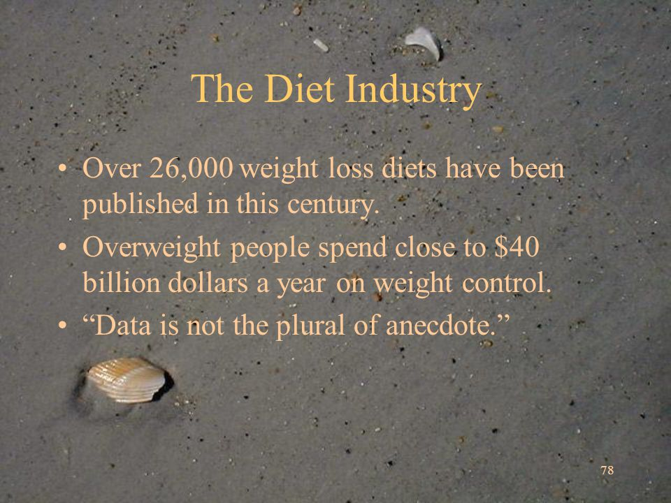 78 The Diet Industry Over 26,000 weight loss diets have been published in this century.