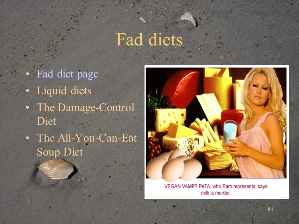 81 Fad diets Fad diet page Liquid diets The Damage-Control Diet The All-You-Can-Eat Soup Diet