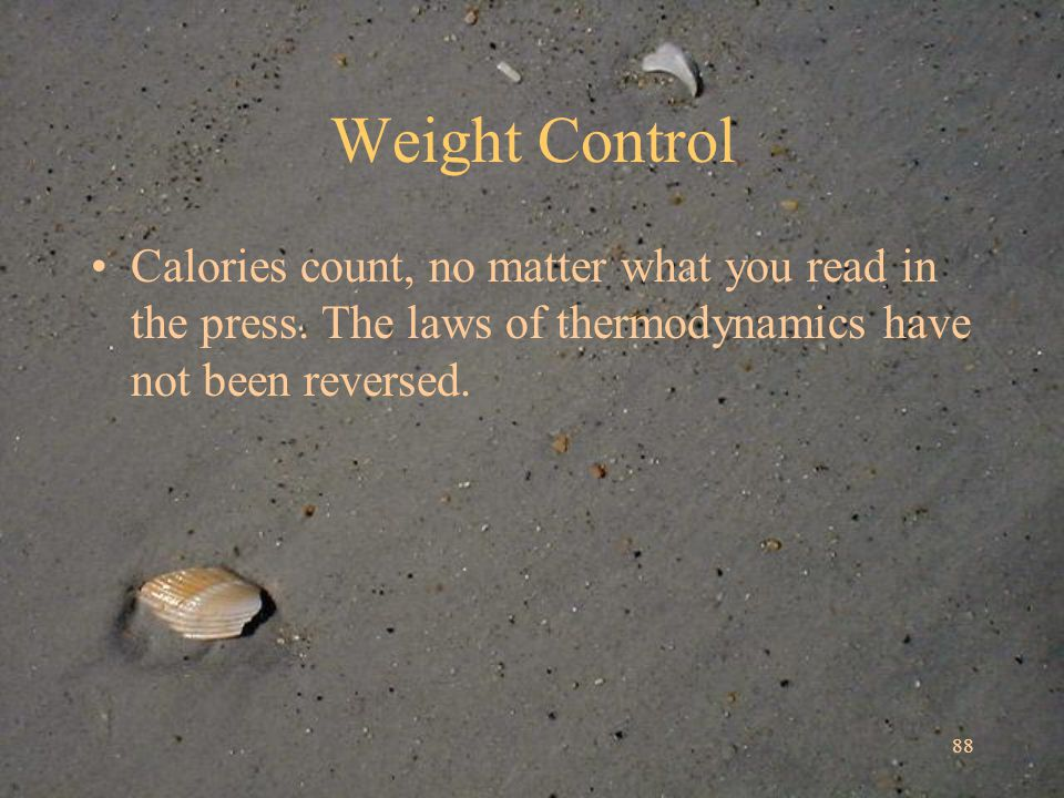 88 Weight Control Calories count, no matter what you read in the press.