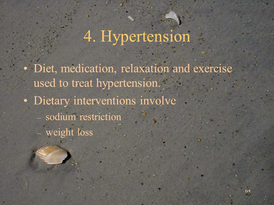 95 40 4. Hypertension Diet, medication, relaxation and exercise used to treat hypertension.