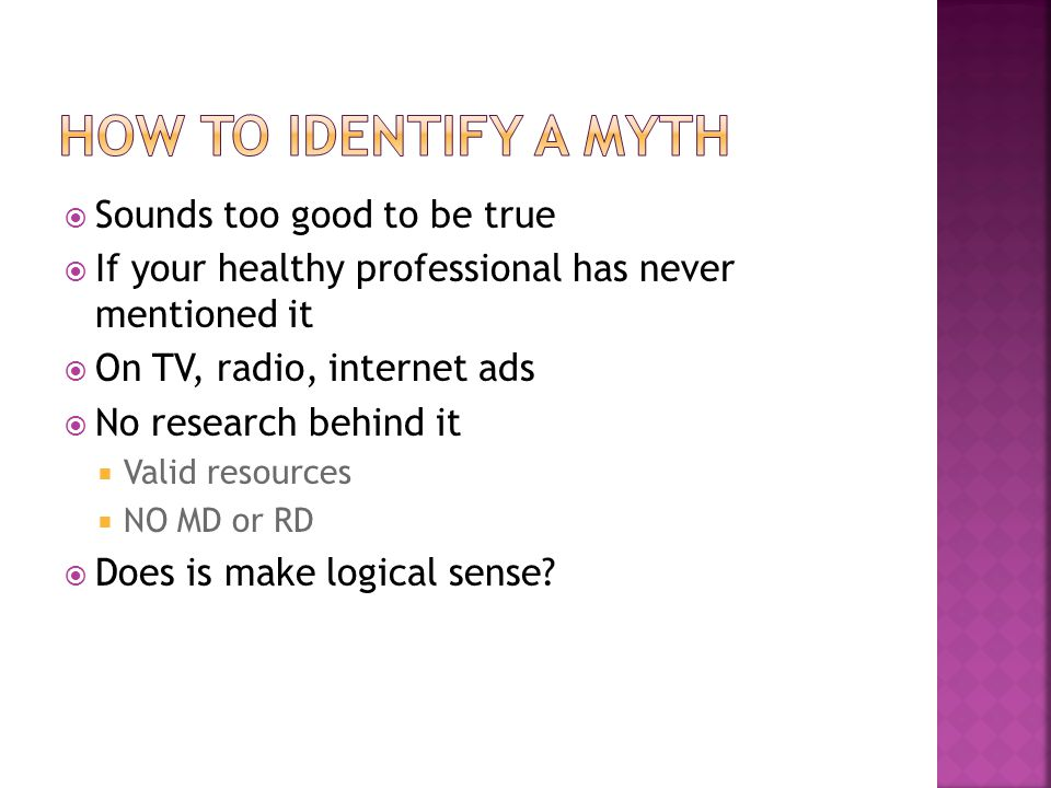 Sounds too good to be true If your healthy professional has never mentioned it On TV, radio, internet ads No research behind it Valid resources NO MD or RD Does is make logical sense