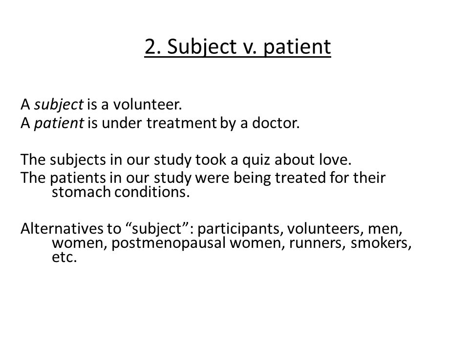 2. Subject v. patient A subject is a volunteer. A patient is under treatment by a doctor.
