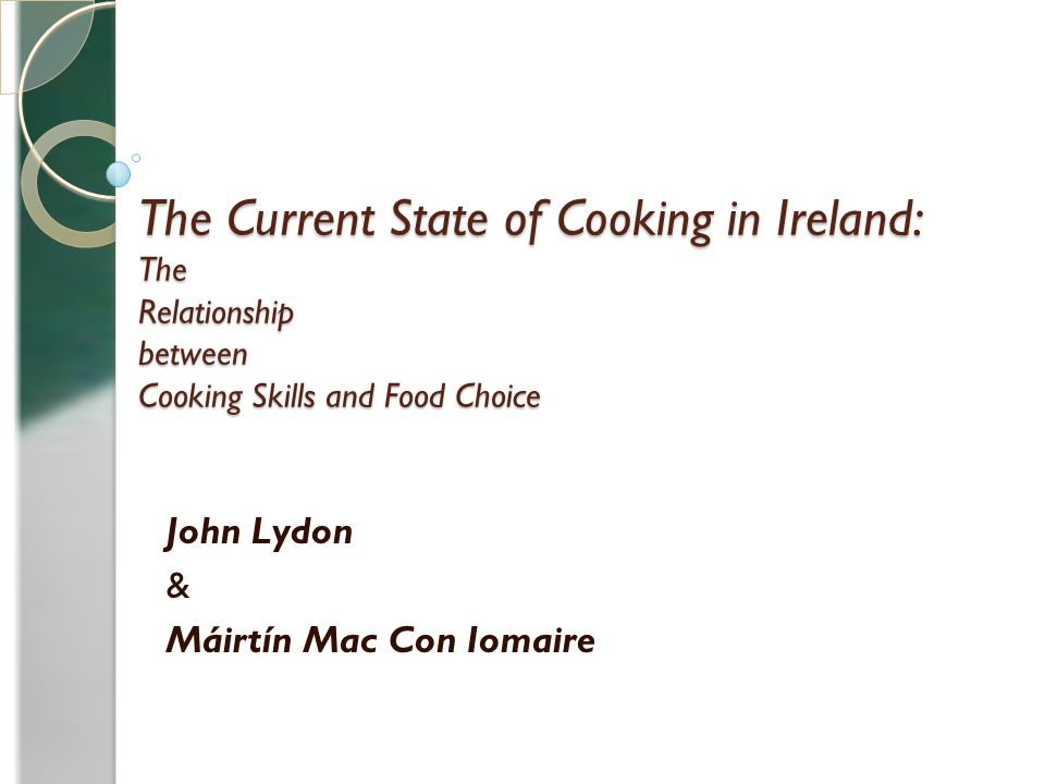 The Current State of Cooking in Ireland: The Relationship between Cooking Skills and Food Choice John Lydon & Máirtín Mac Con Iomaire