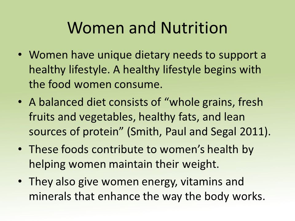Women and Nutrition Women have unique dietary needs to support a healthy lifestyle.