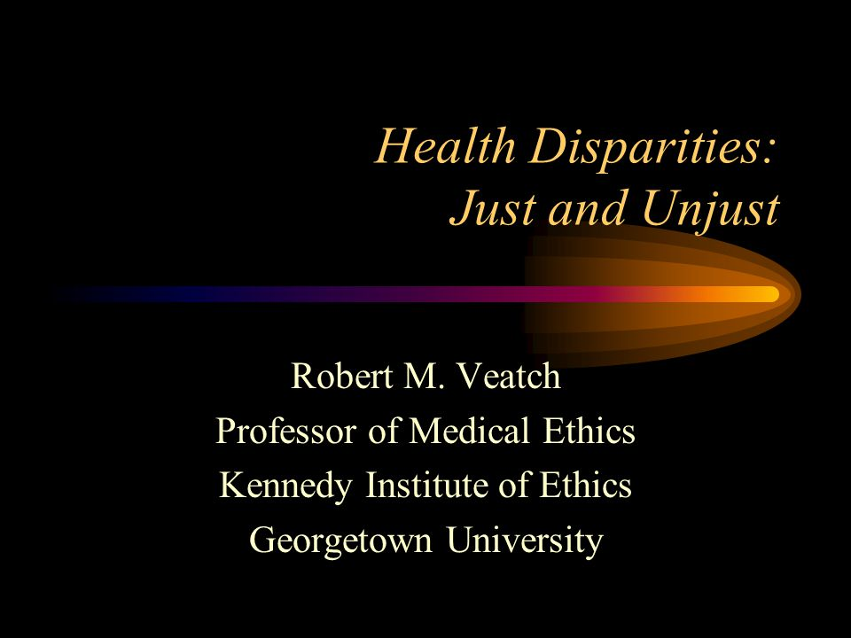 Health Disparities: Just and Unjust Robert M.