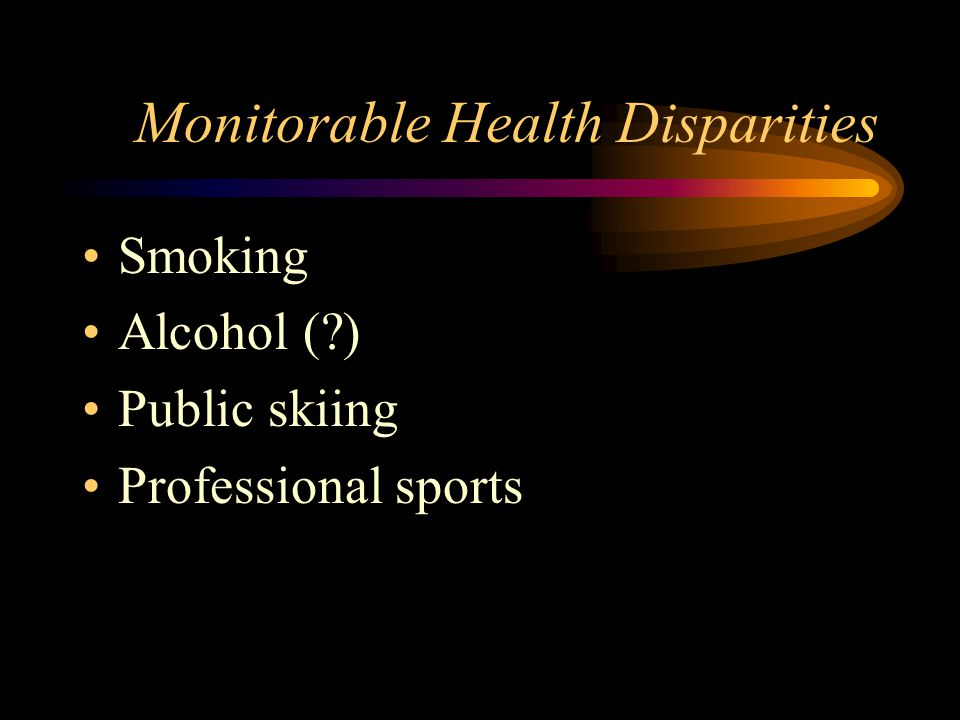 Monitorable Health Disparities Smoking Alcohol ( ) Public skiing Professional sports