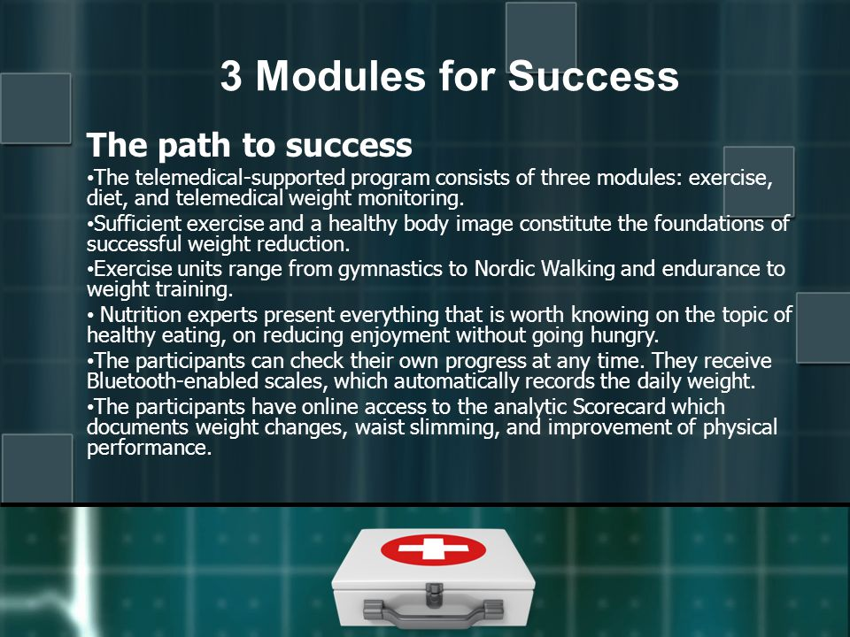 The path to success The telemedical-supported program consists of three modules: exercise, diet, and telemedical weight monitoring.