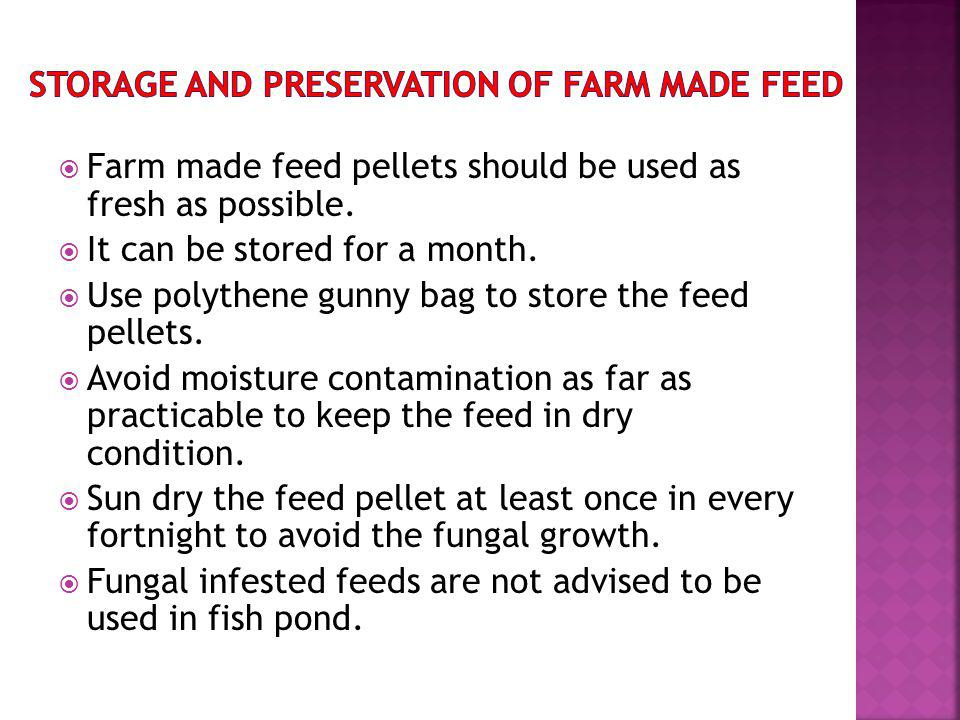 Farm made feed pellets should be used as fresh as possible.