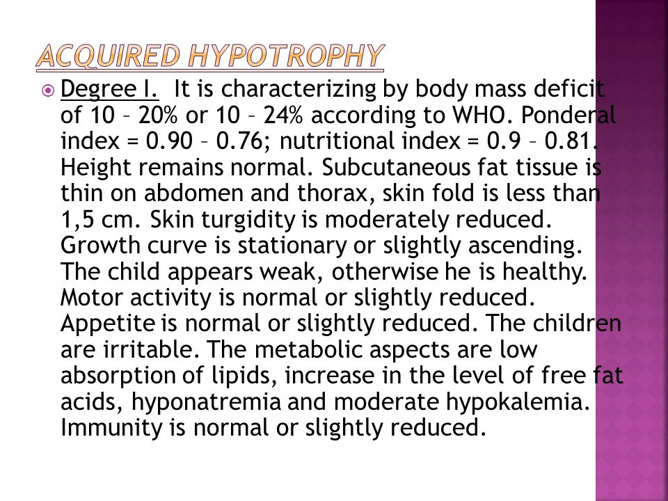 Degree I. It is characterizing by body mass deficit of 10 – 20% or 10 – 24% according to WHO.