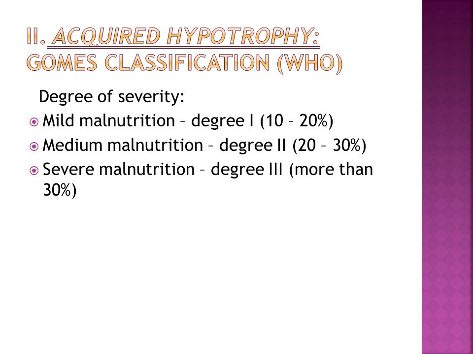 Degree of severity: Mild malnutrition – degree I (10 – 20%) Medium malnutrition – degree II (20 – 30%) Severe malnutrition – degree III (more than 30%)