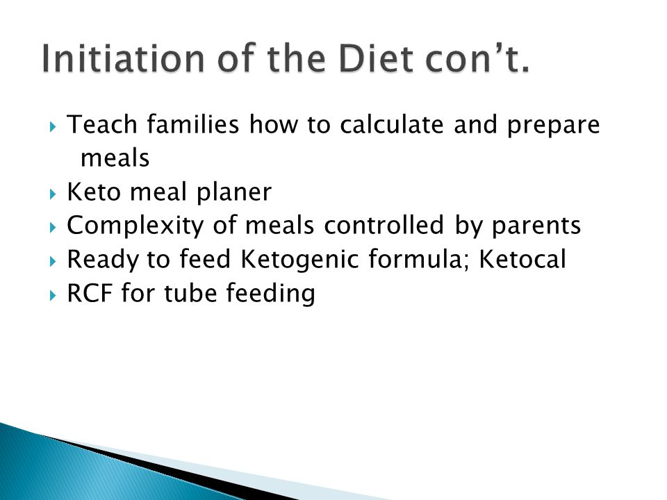 Teach families how to calculate and prepare meals Keto meal planer Complexity of meals controlled by parents Ready to feed Ketogenic formula; Ketocal RCF for tube feeding