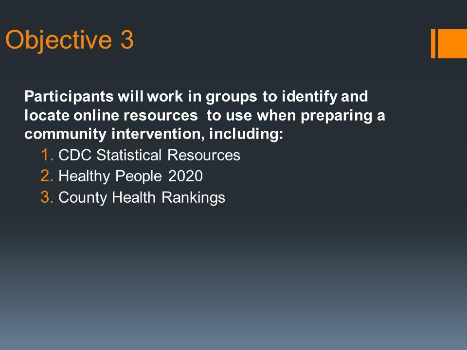 Objective 3 Participants will work in groups to identify and locate online resources to use when preparing a community intervention, including: 1.