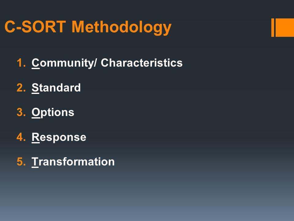 C-SORT Methodology 1.Community/ Characteristics 2.Standard 3.Options 4.Response 5.Transformation