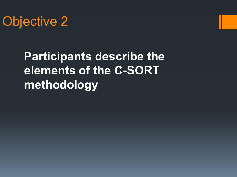 Objective 2 Participants describe the elements of the C-SORT methodology
