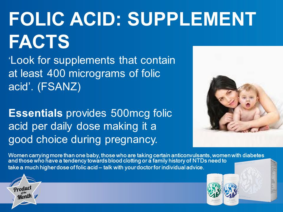 Look for supplements that contain at least 400 micrograms of folic acid.